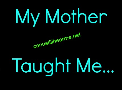 My -Mother- Taught- Me