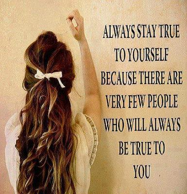Always -Stay -True- To -Yourself